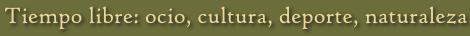 Tiempo libre: ocio, cultura, deporte, naturaleza