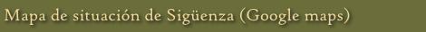 Mapa de situación de Sigüenza (Google maps)