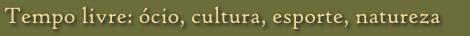 Tempo livre: ócio, cultura, esporte, natureza